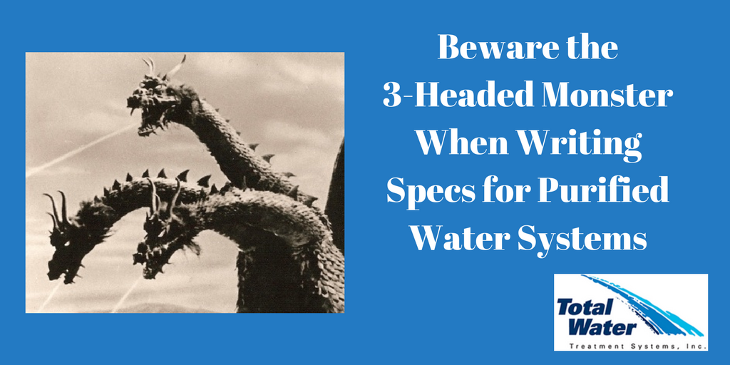 Beware the 3-Headed Monster When Writing Specs for Purified Water Systems
