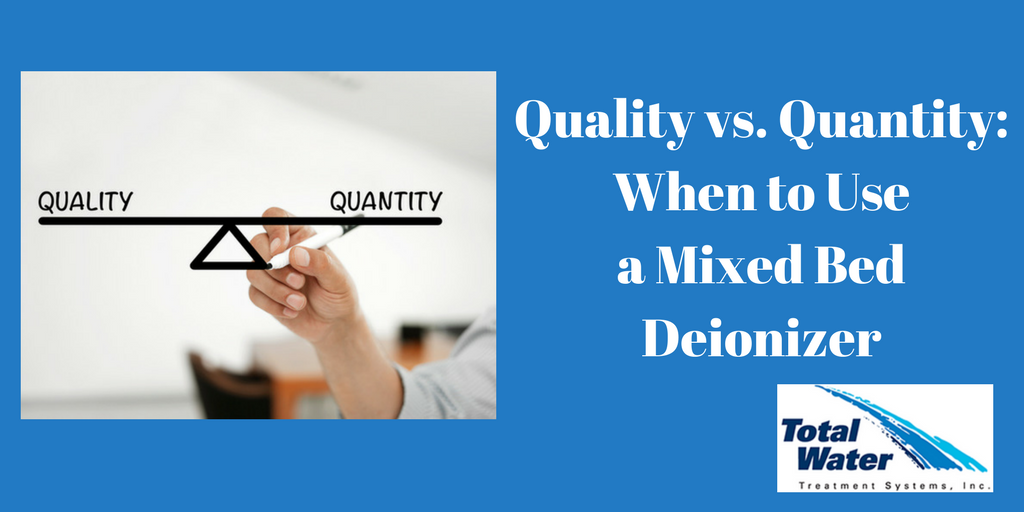 Quality vs. Quantity: When to Use a Mixed Bed Deionizer